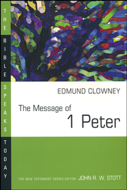 The Message of 1 Peter: The Bible Speaks Today [BST]   -     Edited By: John Stott     By: Edmund Clowney