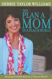 The Plan A Mom in a Plan B World  - Slightly Imperfect  -              By: Debbie Taylor Williams