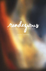 Rendezvous: A Sacred Encounter with God  -     By: Frank Moore