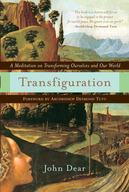 Transfiguration: A Meditation on Transforming Ourselves and Our World - eBook  -     By: John Dear