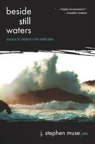 Beside Still Waters: Resources for Shepherds in the Market Place  -     By: Edited by Stephen J. Muse