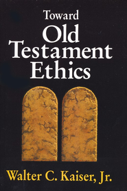 Toward Old Testament Ethics   -     By: Walter C. Kaiser Jr.