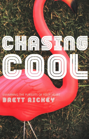 Chasing Cool: Examining the Pursuits of Your Heart  -     By: Brett Rickey