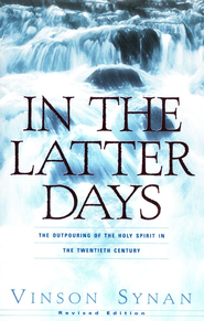 In The Latter Days: The Outpouring of the Holy Spirit   in the Twentieth Century  -     By: Vinson Synan
