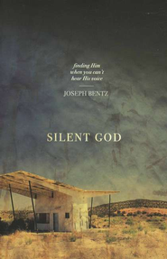 Silent God: Finding Him When You Can't Hear His Voice  -              By: Joseph Bentz