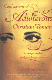Confessions of an Adulterous Christian Woman: Lies That Got Me There; Truths That Brought Me Back  -     By: Lyndell Hetrick