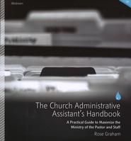 The Church Administrative Assistant's Handbook: A Practical Guide to Maximize the Ministry of the Pastor and Staff  -     By: Rose Graham