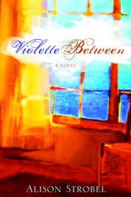 Violette Between - eBook  -     By: Alison Strobel