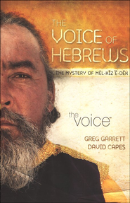 The Voice of Hebrews: The Mystery of Melchizedek  -     By: Greg Garrett, David Capes