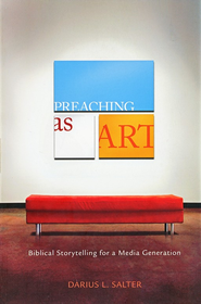 Preaching as Art: Biblical Storytelling for a Media Generation  -              By: Darius L. Salter