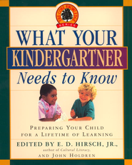 What Your Kindergartner Needs to Know: Preparing Your Child for a Lifetime of Learning - eBook  -     Edited By: E.D. Hirsch     By: E.D. Hirsch, ed.