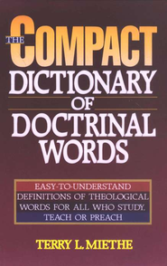 Compact Dictionary of Doctrinal Words   -     By: Terry Miethe