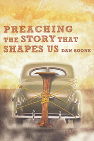 Preaching the Story That Shapes Us  -     By: Dan Boone