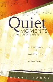 Quiet Moments for Worship Leaders: Scriptures, Meditations, and Prayers  -     By: Marty Parks