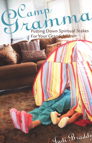 Camp Gramma: Putting Down Spiritual Stakes for Your Grandchildren  -     By: Judi Braddy
