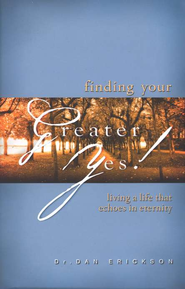 Finding Your Greater Yes: Living a Life That Echoes in Eternity  -     By: Dan Erickson