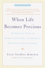When Life Becomes Precious: The Essential Guide for Patients, Loved Ones, and Friends of Those Facing Seriou s Illnesses - eBook  -     By: Elise NeeDell Babcock