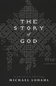 The Story of God: A Narrative Theology  -     By: Michael Lodahl
