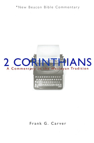 NBBC, 2nd Corinthians: A Commentary in the Wesleyan Tradition  -     By: Frank G. Carver