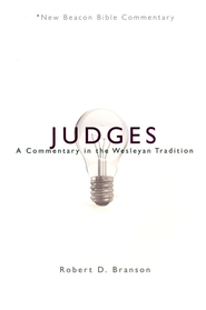 NBBC: Judges: A Commentary in the Wesleyan Tradition   -              By: Robert D. Branson