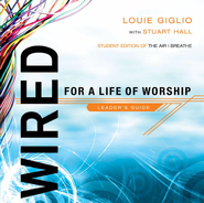 Wired: For a Life of Worship Leader's Guide - eBook  -     By: Louie Giglio