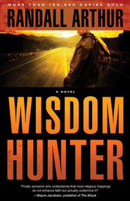 Wisdom Hunter: A Novel - eBook  -     By: Randall Arthur