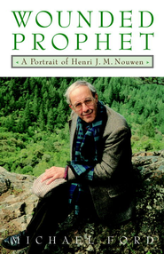 Wounded Prophet: A Portrait of Henri J.M. Nouwen - eBook  -     By: Michael Ford
