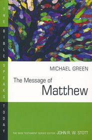 The Message of Matthew: The Bible Speaks Today [BST]   -     Edited By: John Stott     By: Michael Green