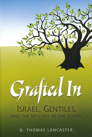 Grafted In: Israel, Gentiles, and the Mystery of the Gospel  -     By: D. Thomas Lancaster