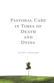 Pastoral Care in Times of Death and Dying  -     By: Danny Goddard