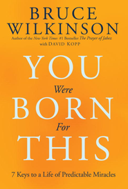 You Were Born for This: Seven Keys to a Life of Predictable Miracles - eBook  -     By: Bruce Wilkinson