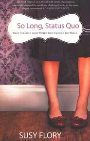 So Long, Status Quo: What I Learned from Women Who Changed the World  -     By: Susy Flory