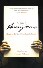 Signed, Anonymous: Shedding the Need for Acknowledgment  -     By: Jon Johnston