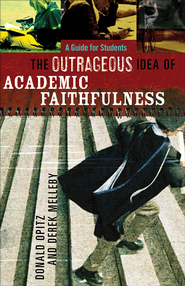 Outrageous Idea of Academic Faithfulness, The: A Guide for Students - eBook  -     By: Donald Opitz, Derek Melleby