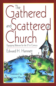 The Gathered and Scattered Church: Equipping Believers For the 21st Century  -     By: Edward H. Hammett