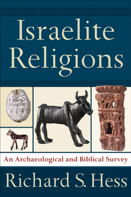 Israelite Religions: An Archaeological and Biblical Survey - eBook  -     By: Richard S. Hess