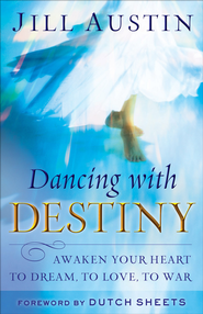 Dancing with Destiny: Awaken Your Heart to Dream, to Love, to War - eBook  -     By: Jill Austin
