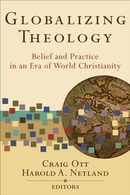 Globalizing Theology: Belief and Practice in an Era of World Christianity - eBook  -     By: Craig Ott, Harold Netland