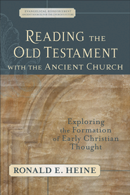 Reading the Old Testament with the Ancient Church: Exploring the Formation of Early Christian Thought - eBook  -     By: Ronald E. Heine