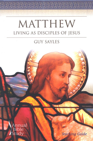 Matthew: Living as Disciples of Jesus Teacher's Guide  -     By: Guy Sayles