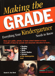 Making The Grade: Everything Your Kindergartener Needs To Know   -     By: Daniel A. Van Beek