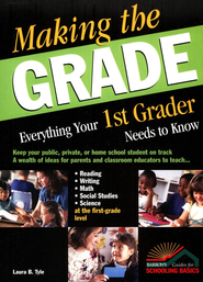 Making The Grade: Everything Your 1st Grader Needs To Know   -              By: Laura B. Tyle