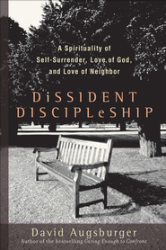 Dissident Discipleship: A Spirituality of Self-Surrender, Love of God, and Love of Neighbor - eBook  -     By: David Augsburger