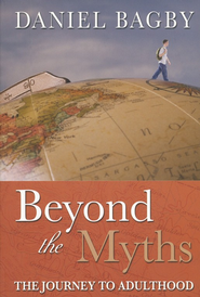 Beyond the Myths: A Journey to Adulthood  -     By: Daniel Bagby