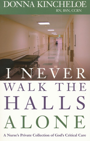 I Never Walk The Halls Alone: A Nurse's Private Collection of God's Critical Care  -              By: Donna Kincheloe