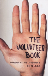 The Volunteer Book: A Guide for Churches and Nonprofits  -     By: Denise Locker