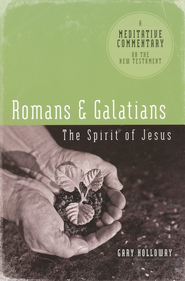Meditative Commentary Series: Romans & Galatians The Spirit of Jesus  -     By: Gary Holloway