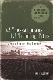 Meditative Commentary Series: Thessalonians, Timothy, & Titus: Jesus Grows His Church  -     By: Gary Holloway