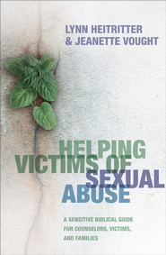 Helping Victims of Sexual Abuse: A Sensitive Biblical Guide for Counselors, Victims, and Families - eBook  -     By: Lynn Heitritter, Jeanette Vought