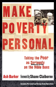 Make Poverty Personal: Taking the Poor as Seriously as the Bible Does - eBook  -     By: Ash Barker